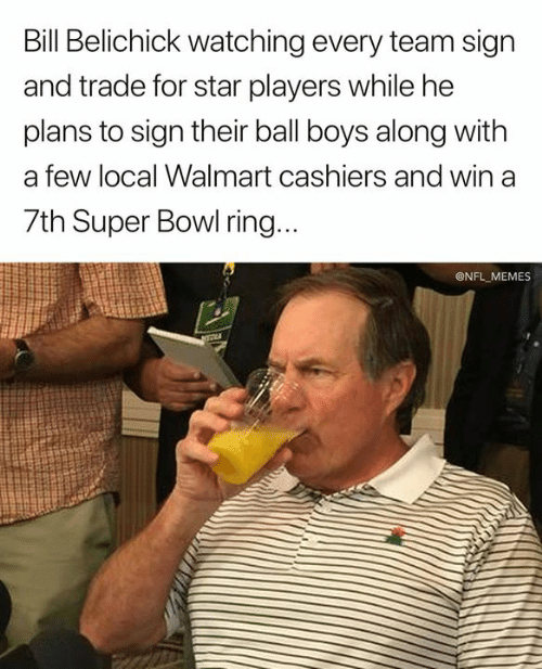 Bill Belichick: Bill Belichick watching every team sign  and trade for star players while he  plans to sign their ball boys along with  a few local Walmart cashiers and win a  7th Super Bowl ring.  @NFL MEMES