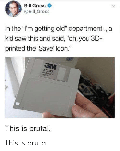 "Saw, Old, and Stp: Bill Gross  @Bill Gross  In the ""I'm getting old"" department.., a  kid saw this and said, ""oh, you 3D-  printed the 'Save' Icon.""  3M  3.5, DS  doubie sde  STP  This is brutal. This is brutal"