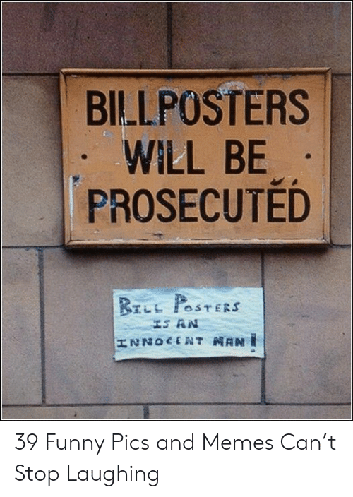 posters: BILLPOSTERS  WILL BE  PROSECUTED  BrLL POSTERS  IS AN  HNZOCTONT NANI 39 Funny Pics and Memes Can't Stop Laughing