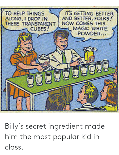 popular: Billy's secret ingredient made him the most popular kid in class.