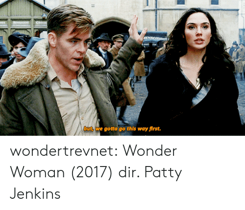 Wonder Woman: BINRO  but, we gotta go this way first.  :: wondertrevnet:  Wonder Woman (2017) dir. Patty Jenkins