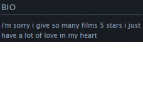 Love, Sorry, and Heart: BIO  i'm sorry i give so many films 5 stars i just  have a lot of love in my heart