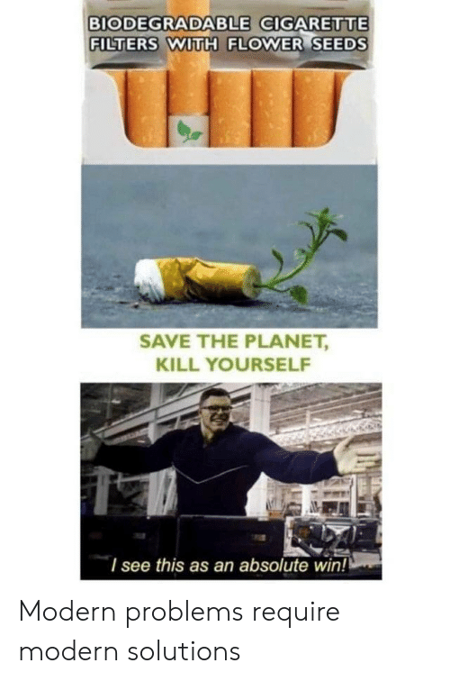 Flower, Planet, and Modern: BIODEGRADABLE GIGARETTE  FILTERS WITH FLOWER SEEDS  SAVE THE PLANET,  KILL YOURSELF  I see this as an absolute win! Modern problems require modern solutions