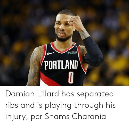 portland: BiOFREEZE  PORTLAND Damian Lillard has separated ribs and is playing through his injury, per Shams Charania