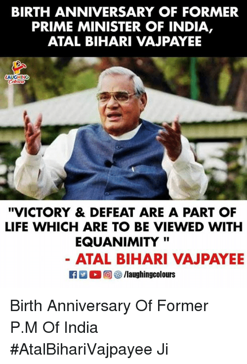 "Life, India, and Indianpeoplefacebook: BIRTH ANNIVERSARY OF FORMER  PRIME MINISTER OF INDIA,  ATAL BIHARI VAJPAYEE  AUGHING  ""VICTORY & DEFEAT ARE A PART OF  LIFE WHICH ARE TO BE VIEWED WITH  EQUANIMITY'""  ATAL BIHARI VAJPAYE Birth Anniversary Of Former P.M Of India  #AtalBihariVajpayee Ji"
