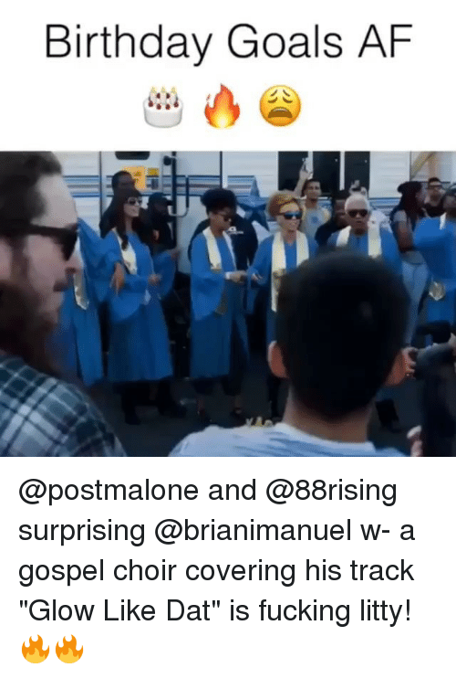"afs: Birthday Goals AF @postmalone and @88rising surprising @brianimanuel w- a gospel choir covering his track ""Glow Like Dat"" is fucking litty! 🔥🔥"
