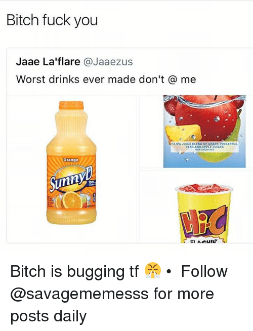 Bitches Fucked: Bitch fuck you  Jaae La'flare @Jaaezus  Worst drinks ever made don't@ me  PEAR AND APPLEUICES  Orange  Sunny Bitch is bugging tf 😤 • ➫➫ Follow @savagememesss for more posts daily