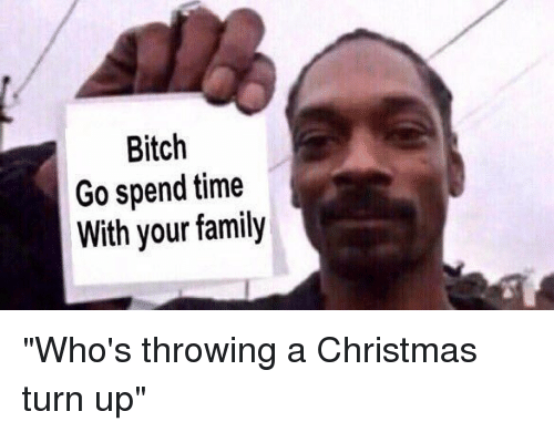 "–¡: Bitch  Go spend time  With your family ""Who's throwing a Christmas turn up"""
