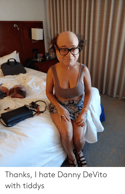 I Hate Danny: BITOR  151感 Thanks, I hate Danny DeVito with tiddys