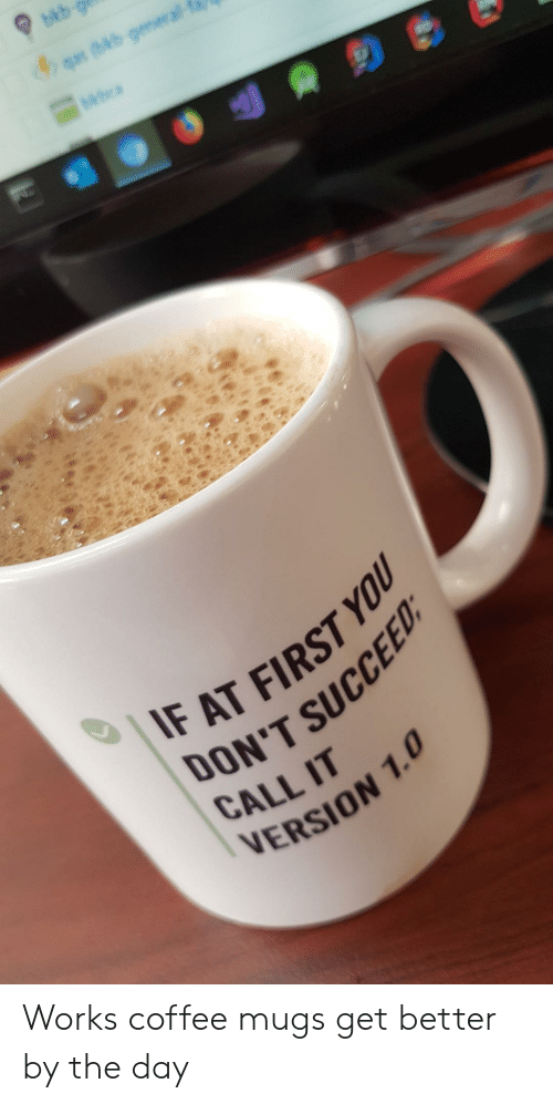 mugs: bkb  4q (bb-general-  IF AT FIRST YOU  ON'T SUCCEED  CALL IT  VERSION 1.0 Works coffee mugs get better by the day