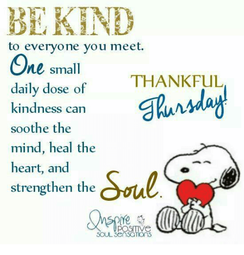 sooth: BL KHNHY  to everyone you meet.  One small  THANKFUL  daily dose of  kindness can  soothe the  mind, heal the  heart, and  strengthen the  POSITIVe  SOUL SensaThons