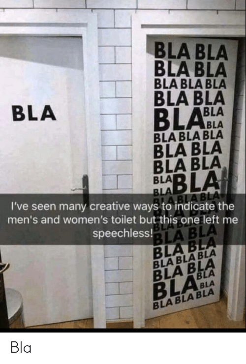 One, This, and Toilet: BLA BLA  BLA BLA  BLA BLA BLA  BLA BLA  BLA  BLABLA  BLA BLA BLA  BLA BLA  BLA BLA  BLABLA  5  I've seen many creative ways to indicate the  men's and women's toilet but this one left me  speechless!  BL  BLA Bla