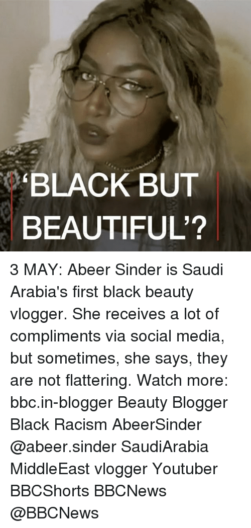 vlogger: BLACK BUT  BEAUTIFUL? 3 MAY: Abeer Sinder is Saudi Arabia's first black beauty vlogger. She receives a lot of compliments via social media, but sometimes, she says, they are not flattering. Watch more: bbc.in-blogger Beauty Blogger Black Racism AbeerSinder @abeer.sinder SaudiArabia MiddleEast vlogger Youtuber BBCShorts BBCNews @BBCNews