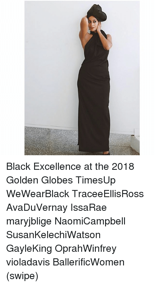Golden Globes, Memes, and Black: Black Excellence at the 2018 Golden Globes TimesUp WeWearBlack TraceeEllisRoss AvaDuVernay IssaRae maryjblige NaomiCampbell SusanKelechiWatson GayleKing OprahWinfrey violadavis BallerificWomen (swipe)