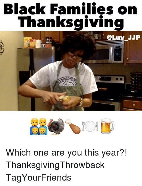 Memes, 🤖, and Which One: Black Families on  Thanksgiving  @L  JJP  INCORP Which one are you this year?! ThanksgivingThrowback TagYourFriends