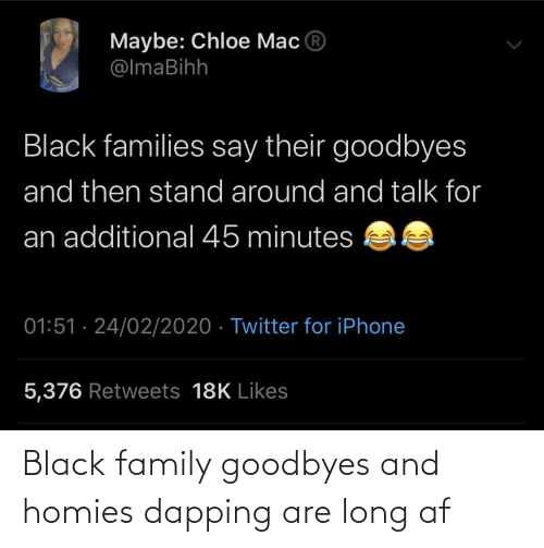 AF: Black family goodbyes and homies dapping are long af