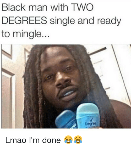 ready to mingle: Black man with TWO  DEGREES single and ready  to mingle... Lmao I'm done 😂😂