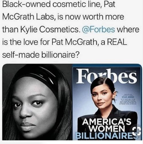 Labs: Black-owned cosmetic line, Pat  McGrath Labs, is now worth more  than Kylie Cosmetics. @Forbes where  is the love for Pat McGrath, a REAL  self-made billionaire?  Foxbes  YLIE JENNER  AMERICA'S  WOMEN  BILLIONAIRE