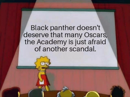 Black Panther: Black panther doesn't  deserve that many Oscars,  the Academy is just afraid  of another scandal.