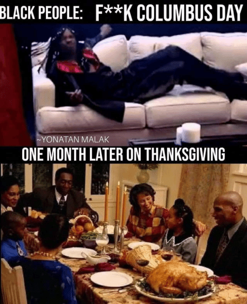 One Month Later: BLACK PEOPLE: F**K COLUMBUS DAY  ~YONATAN MALAK  ONE MONTH LATER ON THANKSGIVING