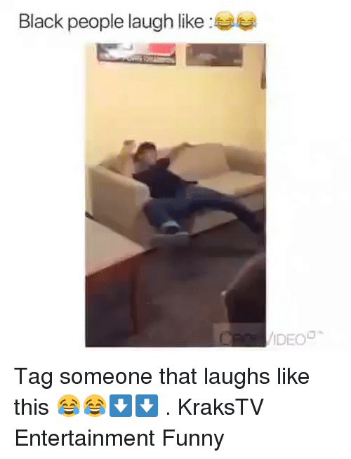 Funny, Memes, and Black: Black people laugh like :  IDEO Tag someone that laughs like this 😂😂⬇️⬇️ . KraksTV Entertainment Funny