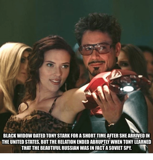 Starked: BLACK WIDOW DATED TONY STARK FOR A SHORT TIME AFTER SHE ARRIVED IN  THE UNITED STATES, BUT THE RELATION ENDED ABRUPTLY WHEN TONY LEARNED  THAT THE BEAUTIFUL RUSSIAN WAS IN FACT A SOVIET SPY.