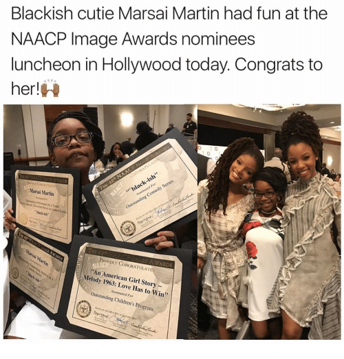 Memes, NAACP Image Awards, and Naacp: Blackish cutie Marsai Martin had fun at the  NAACP Image Awards nominees  luncheon in Hollywood today. Congrats to  ANYA  her!  H  AS  Series  For  Nominated Comed  outstanding Marsai Martin  arsai Ma  PROUDLY CONGRATULATE  AWARDS  itin  NAA  American Girl Story  Melody ove Has Win''  Nominated F  outstanding Children's Program