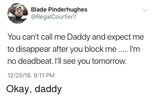Me Daddy: Blade Pinderhughes  @RegalCourtier7  You can't call me Daddy and expect me  to disappear after you block meI'm  no deadbeat. I'll see you tomorrow.  12/25/18, 9:11 PM Okay, daddy