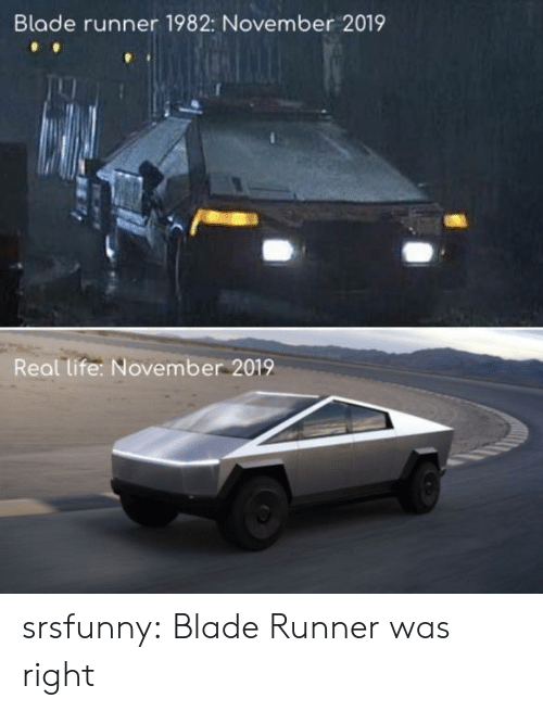 Blade: Blade runner 1982: November 2019  Real life: November 2019 srsfunny:  Blade Runner was right