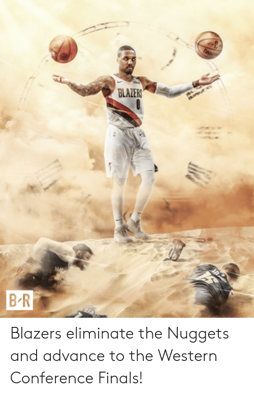 Western Conference Finals: BLALERS  BR Blazers eliminate the Nuggets and advance to the Western Conference Finals!
