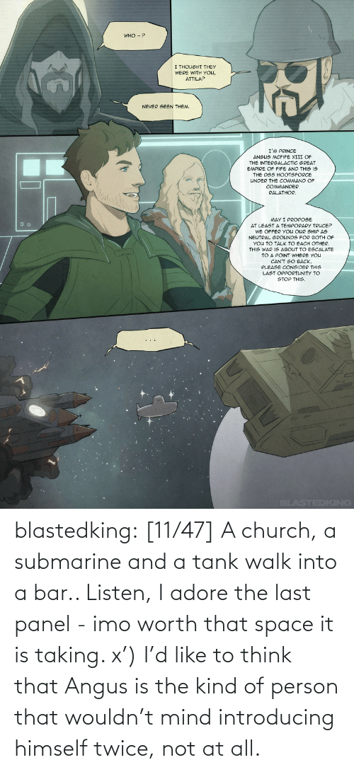 walk: blastedking: [11/47] A church, a submarine and a tank walk into a bar.. Listen, I adore the last panel - imo worth that space it is taking. x') I'd like to think that Angus is the kind of person that wouldn't mind introducing himself twice, not at all.