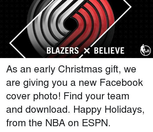 Espn, Memes, and Nba: BLAZERS x BELIEVE  O As an early Christmas gift, we are giving you a new Facebook cover photo! Find your team and download. Happy Holidays, from the NBA on ESPN.