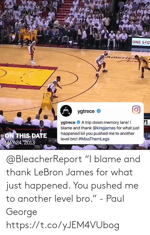 "james: @BleacherReport ""I blame and thank LeBron James for what just happened. You pushed me to another level bro."" - Paul George     https://t.co/yJEM4VUbog"