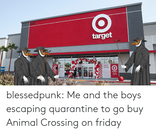 Friday: blessedpunk:  Me and the boys escaping quarantine to go buy Animal Crossing on friday