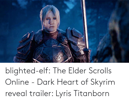 trailer: blighted-elf:  The Elder Scrolls Online - Dark Heart of Skyrim reveal trailer: Lyris Titanborn
