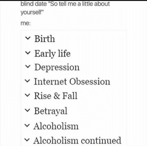 "Fall, Internet, and Life: blind date ""So tell me a little about  yourself""  me:  v Birth  v Early life  v Depression  v Internet Obsession  Rise & Fall  v Betrayal  Alcoholism  v Alcoholism continued"