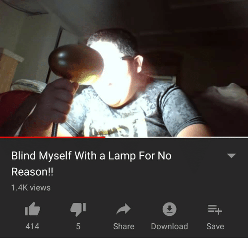 Reason, Lamp, and Download: Blind Myself With a Lamp For No  Reason!!  1.4K views  414  Share Download Save