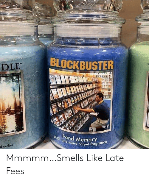 Dle: BLOCKBUSTER  DLE  AAI  Fond Memory  B.O and weird carpet fragrance  d amber Mmmmm…Smells Like Late Fees
