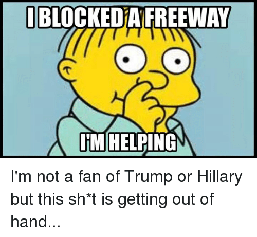 Fanli: BLOCKEDTAFREEWAY  ITM HELPING I'm not a fan of Trump or Hillary but this sh*t is getting out of hand...