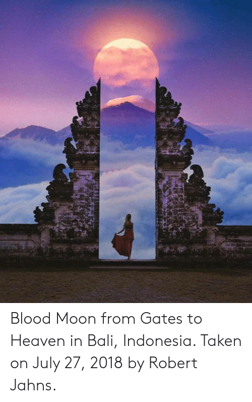 Bali: Blood Moon from Gates to Heaven in Bali, Indonesia. Taken on July 27, 2018 by Robert Jahns.