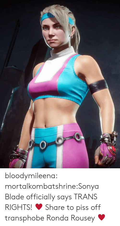Blade, Ronda Rousey, and Tumblr: bloodymileena:  mortalkombatshrine:Sonya Blade officially says TRANS RIGHTS! ♥ Share to piss off transphobe Ronda Rousey ♥