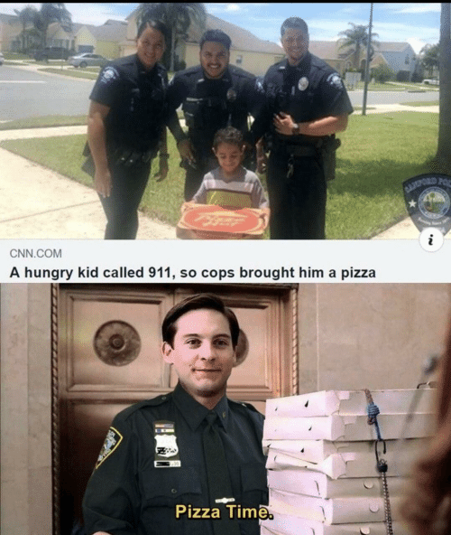 pizza time: BLOPORD FOR  i  CNN.COM  A hungry kid called 911, so cops brought him a pizza  Pizza Time.
