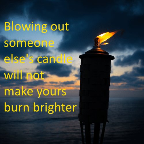 Dle: Blowing out  someone  else can  will not  make yours  burn brighter  dle
