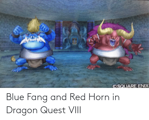 Horn: Blue Fang and Red Horn in Dragon Quest VIII