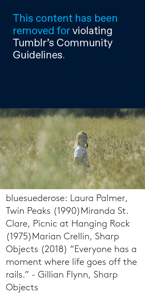 """sharp: bluesuederose: Laura Palmer, Twin Peaks (1990)Miranda St. Clare, Picnic at Hanging Rock (1975)Marian Crellin, Sharp Objects (2018) """"Everyone has a moment where life goes off the rails."""" - Gillian Flynn, Sharp Objects"""