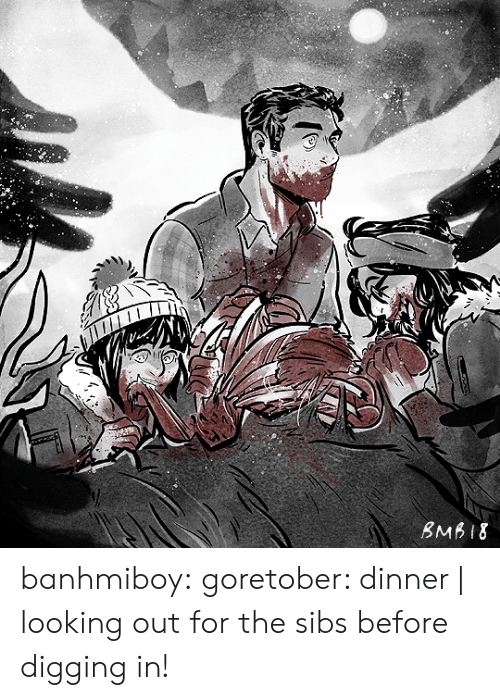 looking out: BMB18 banhmiboy:  goretober: dinner | looking out for the sibs before digging in!
