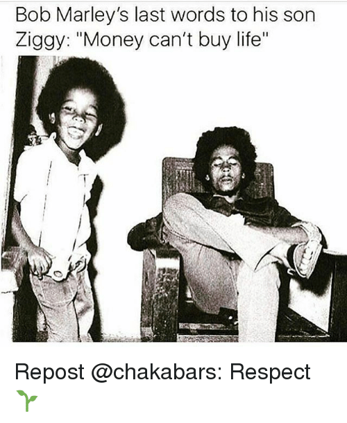 """Money Cant Buy: Bob Marley's last words to his son  Ziggy: """"Money can't buy life"""" Repost @chakabars: Respect 🌱"""