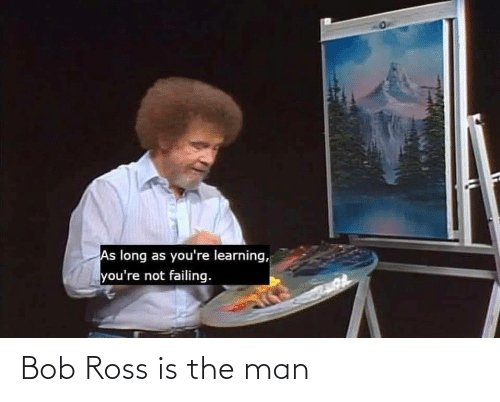 Bob Ross, Ross, and Man: Bob Ross is the man
