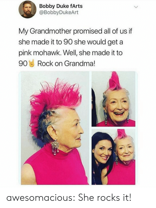 Duke: Bobby Duke fArts  @BobbyDukeArt  My Grandmother promised all of us if  she made it to 90 she would geta  pink mohawk. Well, she made it to  90 Rock on Grandma! awesomacious:  She rocks it!