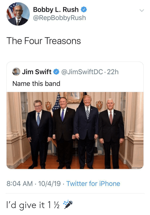 bobby: Bobby L. Rush  @RepBobbyRush  The Four Treasons  Jim Swift  @JimSwiftDC 22h  Name this band  8:04 AM 10/4/19 Twitter for iPhone I'd give it 1 ½ 🎤
